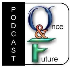 once and future podcast